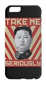 Kim Jong Un Take Me Seriously Iphone 6 plastic case