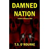 Damned Nation (A Shot of Modern Noir Book 2)by T.S.  O'Rourke