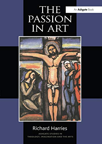 The Passion in Art (Routledge Studies in Theology, Imagination and the Arts) por Richard Harries