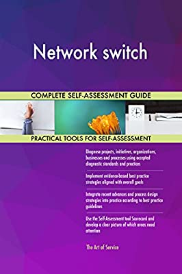 Network switch All-Inclusive Self-Assessment - More than 720 Success Criteria, Instant Visual Insights, Comprehensive Spreadsheet Dashboard, Auto-Prioritized for Quick Results