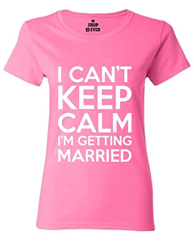 Shop4Ever® I Can't Keep Calm I'm Getting Hitched Women's T-Shirt Engagement Party Shirts Tee