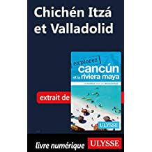 Chichén Itzá et Valladolid (French Edition)