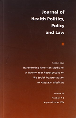 Journal of Health Politics, Policy and Law: Transforming American Medicine - A 20 Year Retrospective on The Social Transformation of American Medicine [Special Issue/Vol. 29/Oct. 2004] (Paul Starr The Social Transformation Of American Medicine)