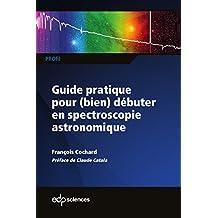 Guide pratique pour (bien) débuter en spectroscopie astronomique (PROfil) (French Edition)