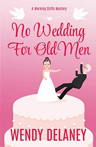 No Wedding For Old Men (A Working Stiffs Mystery) [Delaney, Wendy] (Tapa Blanda)