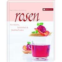 Rosen: für Küche, Schönheit & Wohlbefinden