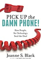 Pick Up the Damn Phone! How People, Not Technology, Seal the Deal