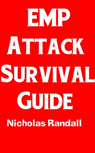EMP Attack Survival Guide: The Ultimate Beginner's Guide On How To Prepare For and Outlast An Electromagnetic Pulse Attack That Takes Down The U.S. Power Grid