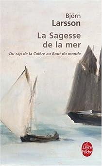 La Sagesse de la mer : Du cap de la Colère au Bout du monde par Larsson