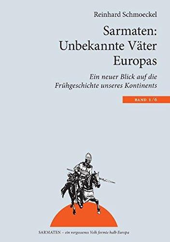 Sarmaten: Unbekannte Väter Europas: Ein neuer Blick auf die Frühgeschichte unseres Kontinents (Sarmaten: Ein vergessenes Volk formte halb Europa)