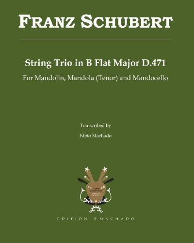 - Franz Schubert String Trio in B flat Major D.471: String Trio transcribed for Mandolin, Mandola (tenor) and Mandocello