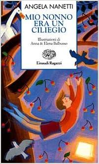 mio nonno era un ciliegio  Mio nonno era un ciliegio: : Angela Nanetti, A. Balbusso, E ...