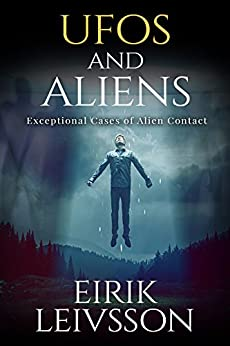 UFOs and Aliens: Exceptional Cases of Alien Contact (UFOs ...