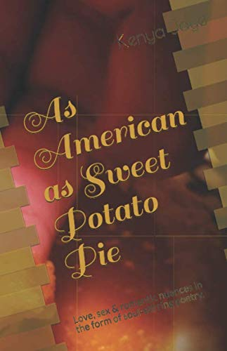 (As American as Sweet Potato Pie: Love, sex & romantic nuances in the form of soul-stirring poetry.)