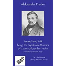 Topsy Turvy Talk, being the Napoleonic Memoirs of Count Aleksander Fredro (The Polish Review Library of Polish Classics Book 1)