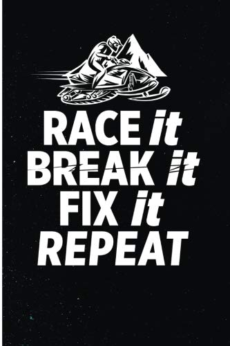 Race It Break It Fix It Repeat: Cool Snowmobile Rider Blank Lined Journal