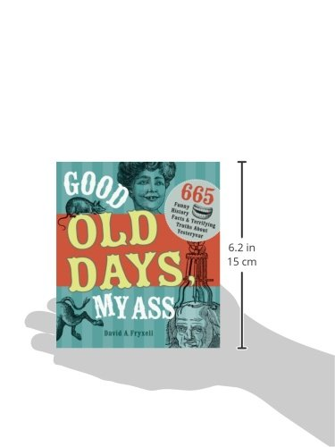Good Old Days My Ass 665 Funny History Facts Terrifying Truths