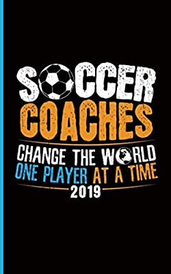 Soccer Coach Coaching Appreciation Journal - Change the World One Player at a Time: Writing Notepad - 100 Lined + 8 Blank Sheets, Travel Size (Black) (Team Gift Accessories Vol 3)