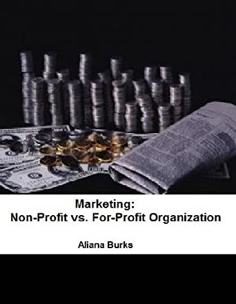 non profit vs profit Nonprofit and for-profit institutions are fundamentally different animals while  corporations classified as nonprofits must be organized and.