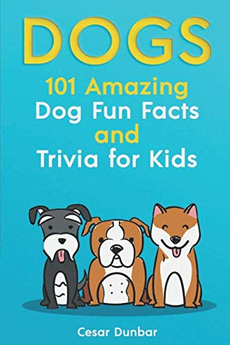 Dogs: 101 Amazing Dog Fun Facts And Trivia For Kids: Learn To Love and Train The Perfect Dog (WITH 40+ PHOTOS!) (Dog Books) (The Puppy Place Lucky)