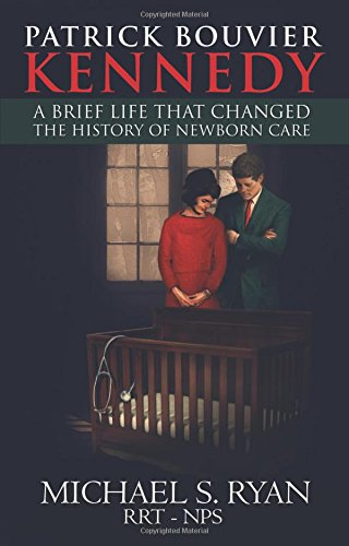 Patrick Bouvier Kennedy: A Brief Life That Changed the History of Newborn Care