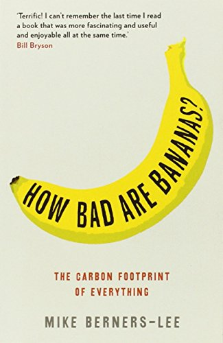 How Bad Are Bananas?: The carbon footprint of everything by Mike Berners-Lee (13-May-2010) Paperback