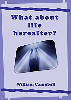 What about life hereafter? by [Campbell, William]