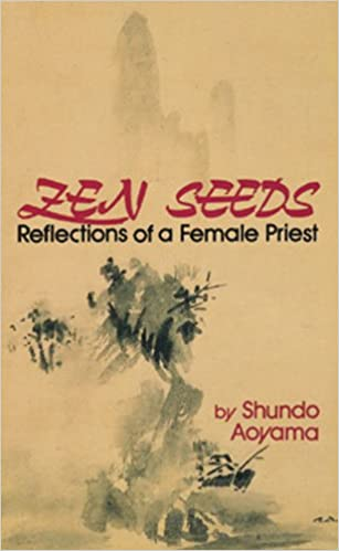 Zen Seeds: Reflections of a Female Priest, Shundo Aoyama
