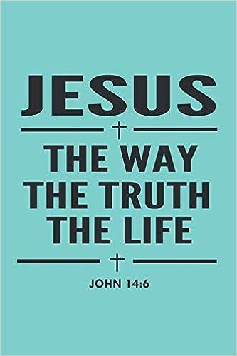 Jesus The Way The Truth The Life John 14:6: Bible Verse