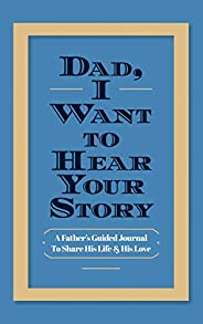 Dad, I Want to Hear Your Story: A Father's Guided Journal to Share His Life &