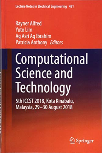 Computational Science and Technology: 5th ICCST 2018, Kota Kinabalu, Malaysia, 29-30 August 2018 (Lecture Notes in Electrical Engineering)