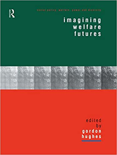 Imagining Welfare Futures (Social Policy: Welfare, Power and Diversity)