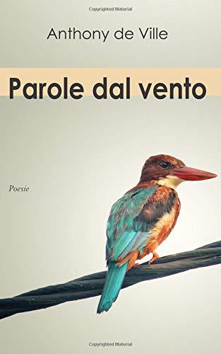 Parole dal vento Copertina flessibile – 3 nov 2018 Anthony de Ville Independently published 1730789854 Poetry / European / Italian
