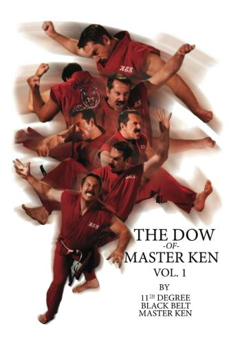 The Dow of Master Ken: Vol. 1: By 11th Degree Black Belt Master Ken by CreateSpace Independent Publishing Platform
