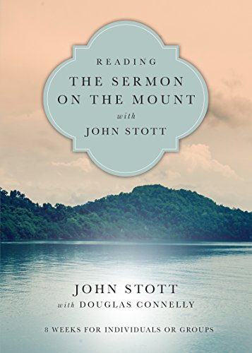 Reading the Sermon on the Mount with John Stott: 8 Weeks for Individuals or Groups (Reading the Bible with John Stott) (Best Messages On Life)