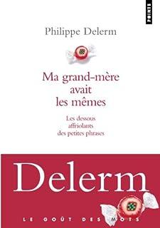 Ma grand-mère avait les mêmes : les dessous affriolants des petites phrases, Delerm, Philippe