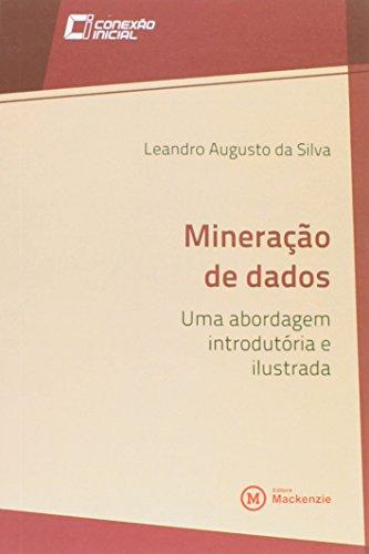 Mineração de Dados. Uma Abordagem Introdutória e Ilustrada - Volume 11. Coleção Conexão Inicial