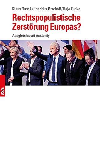 Rechtspopulistische Zerstörung Europas?: Wachsende politische Instabilität und die Möglichkeiten einer Kehrtwende Taschenbuch – 1. Mai 2018 Klaus Busch Joachim Bischoff Hajo Funke VSA