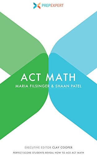 Prep Expert ACT Math: Perfect-Score Students Reveal How to Ace ACT Math