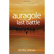 Auragole and the Last Battle: Book Four of Aurogole's Journey (Auragole's Journey)