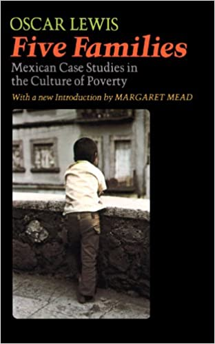com five families mexican case studies in the culture of  five families mexican case studies in the culture of poverty by oscar lewis