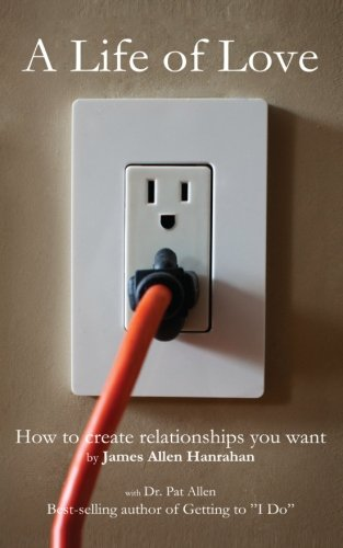 A Life of Love: How to Create Relationships You Want