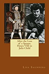 After the Loss of a Spouse: From Henry VIII to Julia Child (Volume 2)