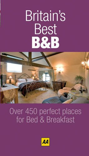 Britain's Best B&B 2009: 500 Perfect Places for Bed & Breakfast (AA Lifestyle Guides)...