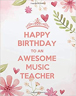 Happy Birthday To An Awesome Music Teacher Music Teacher Planner