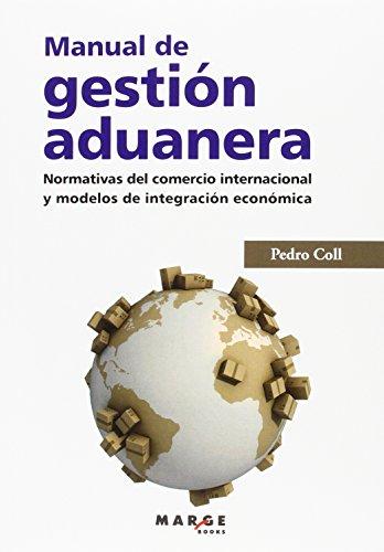 Descargar Libro Manual De Gestión Aduanera: Normativas Del Comercio Internacional Y Modelos De Integración Económica Pedro Coll Tor