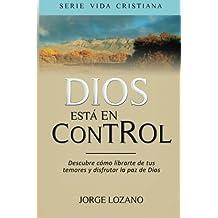 Dios está en Control: Descubre cómo librarte de tus temores y disfrutar la paz de