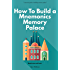 Mnemonics Memory Palace. Book One And Two.: The Forgotten Craft Of Memorizing And Memory Improvement With Total Recall (How To Build a Mnemonics Memory Palace 3)