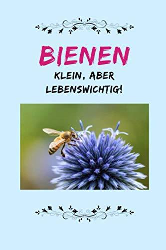 Bienen Klein, aber lebenswichtig !: 110 Seiten | Liniert | Sprüche Bienenschutz | Tagebuch | Journal (German Edition) (Biene Nektar)
