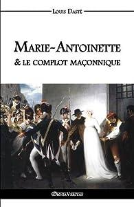 Marie-Antoinette & le Complot Maçonnique par Louis Daste